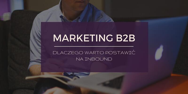 Marketing B2B – dlaczego warto postawić na inbound