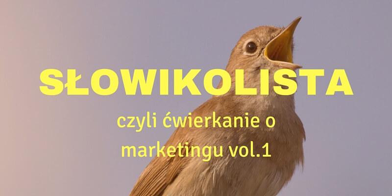 Słowikolista, czyli ćwierkanie o marketingu cz.1