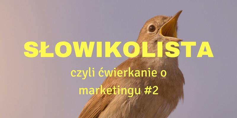 Słowikolista, czyli ćwierkanie o marketingu #2