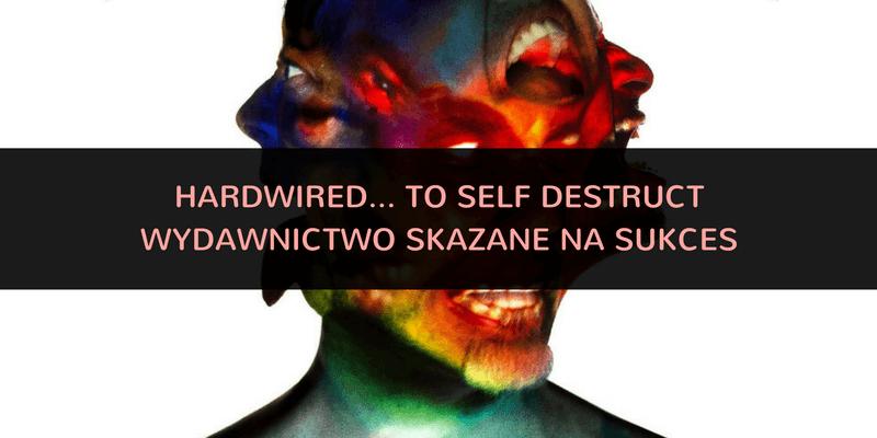 """Hardwired…To Self-Destruct"" Metalliki – wydawnictwo skazane na sukces"