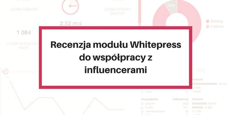 Recenzja modułu Whitepress do współpracy z influencerami