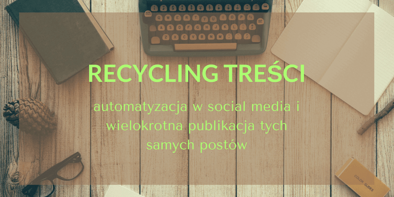 Recycling treści w social media i content marketingu – czy to ma sens?