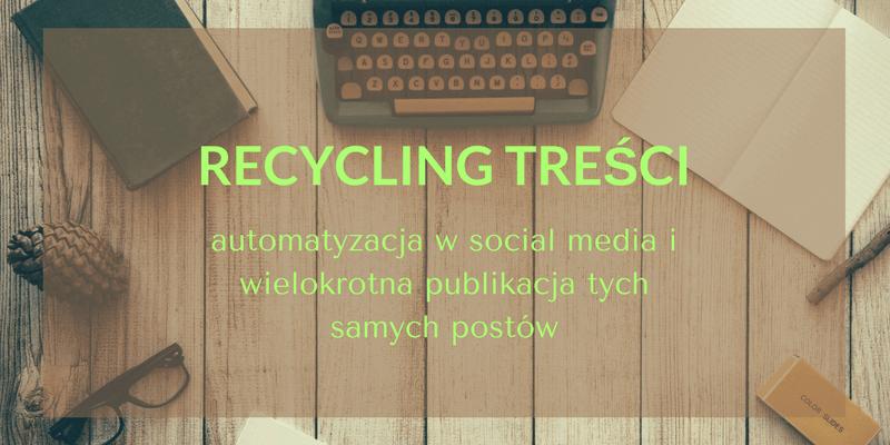 Recycling treści w social media i content marketingu – czy to ma sens?