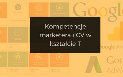 T-shape, czyli parę słów o CV i kompetencjach marketera