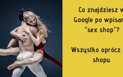 Sex shop SEO. Chcesz być na pierwszej stronie Google? Zapomnij. Wyszukiwarka preferuje inne wyniki