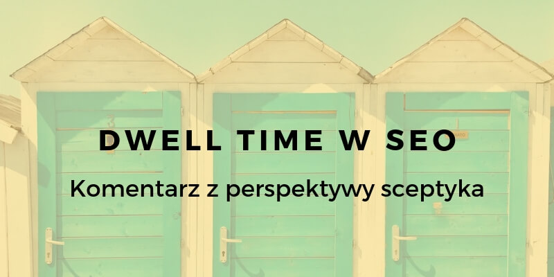 Dwell time – dowiedz się co to jest? Czy należy mierzyć? Jak?