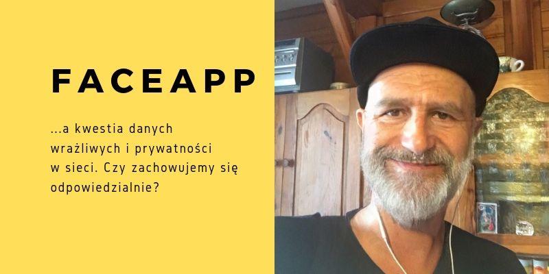 FaceApp a kwestia danych wrażliwych i prywatności w sieci