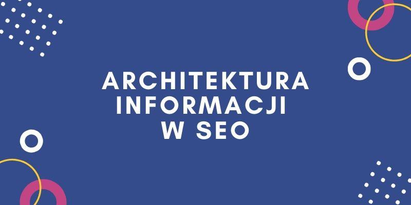 Architektura informacji strony internetowej w kontekście SEO