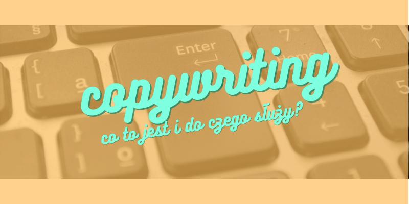 Copywriting – co to jest i do czego służy